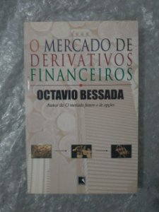 O Mercado de Derivativos Financeiros - Octavio Bessada
