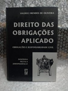 Direito das Obrigações Aplicado - Valdeci Mendes de Oliveira