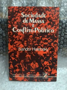 Sociedade de Massa e Conflito Político - Sandor Halebsky