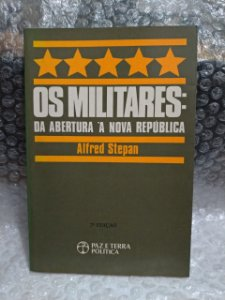Os Militares: Da Abertura À Nova República - Alfred Stepan