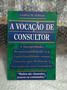 A Vocação de Consultor - Geoffrey M. Bellman