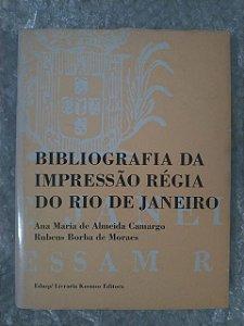 Bibliografia da Impressão Régia do Rio de Janeiro - Ana Maria de Almeida Carvalho e Rubens Borba de Moraes
