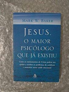 Jesus, O Maior Psicólogo que já Existiu - Mark W. Baker Ed. Econômica (marcas)
