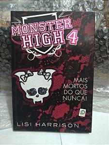 Monster High 4: Mais Mortos do que Nunca! - Lisi Harrison