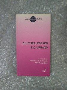 Cultura, Espaço e o Urbano - Roberto Lobato Corrêa E Zeny Rosendahl