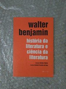 História da Literatura e Ciência da Literatura - Walter Benjamin