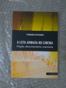 A Luta Armada no Cinema - Fernando Seliprandy