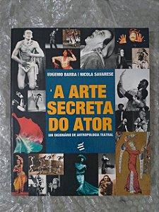 A Arte Secreta do Ator- Eugenio Barba e Nicola Savarese
