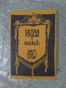 Cultura Popular e Educação: Salto Para o Futuro - René Marc da Costa Silva