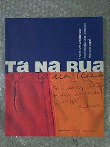 Tá Na Rua - Teatro sem Arquitetura Dramaturgia Sem Literatura Ator sem Papel