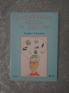 A Linguagem Nossa de Cada Dia - André Valente