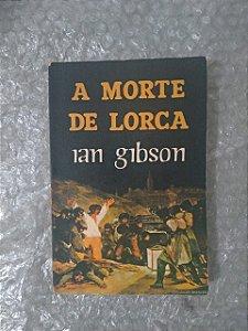 A Morte de Lorca - Ian Gibson