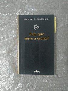 Para Que Ser a Escrita? - Maria Inês de Almeida (Org.)