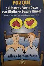 Por que os homens fazem sexo e as mulheres fazem amor ? - Allan e Barbara Pease