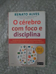 O Cérebro com Foco e Disciplina - Renato Alves