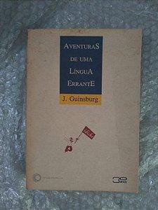 Aventuras de Uma Língua Errante - J. Guinsburg