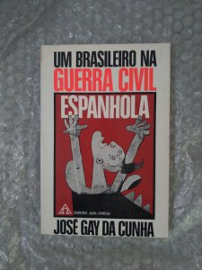 Um Brasileiro na Guerra Civil Espanhola - José Gay da Cunha