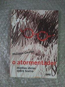 O Atormentador Minhas Ideias Sobre Teatro - Philippe Gaulier