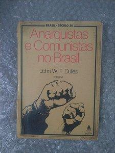Anarquistas e Comunistas no Brasil - John W. F. Dulles