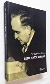 Quem matou Vargas - Carlos Heitor Cony