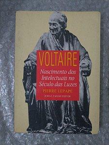 Voltaire - Nascimento dos Intelectuais no Século das Luzes - Pierre Lepape