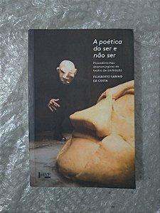 A Poética do Ser e Não Ser - Felisberto Sabino da Costa