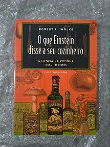 O Que Einstein Disse a seu Cozinheiro - Robert L. Wolke
