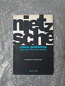 Cinco Prefácios Para Cinco Livros Não Escritos - Friedrich Nietzche