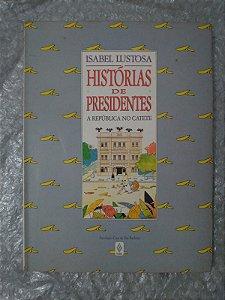 Histórias de Presidentes - Isabel Lustosa - A República no Catete