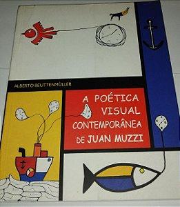 A poética visual contemporânea de Juan Muzzi - Alberto Beuttenmuller