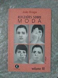 Reflexões Sobre Moda - João Braga Vol. 3