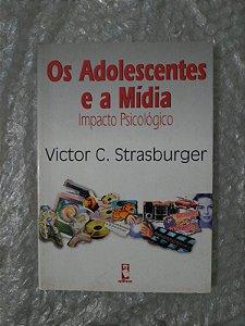 Os Adolescentes e a Mídia - Victor C. Strasburger