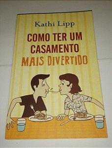 Como ter um casamento mais divertido - Kathi Lipp