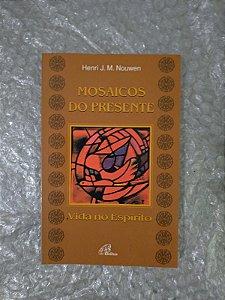 Mosaicos do Presente - Henri J. M. Nouwen
