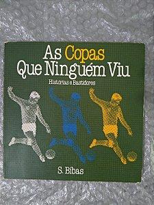 As Copas que Ninguém Viu : Histórias e Bastidores - S. Bibas