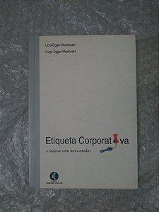 Etiqueta Corporativa O Sucesso com Bons Modos - Lícia Egger-Moellwald e Hugo Egger-Moellwald