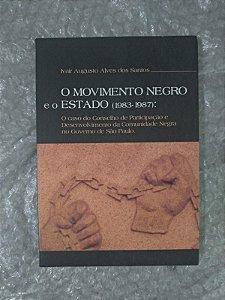 O Movimento Negro e o Estado (1983-1987) - Ivair augusto Alves dos Santos