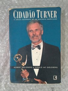 Cidadão Turner - Robert Goldberg e Gerald Jay Goldberg