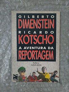 A Aventura da Reportagem - Gilberto Dimenstein e Ricardo Kotscho