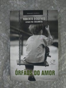 Órfãos do Amor - Roberto Diógenes