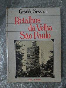 Retalhos da Velha São Paulo - Geraldo Sesso Jr.