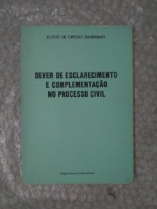 Dever de Esclarecimento e Complementação no Processo Civil - Elicio de Cresci Sobrinho