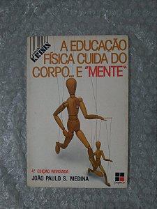 """A Educação Física Cuida do Corpo... e """"Mente"""" - João Paulo S. Medina"""