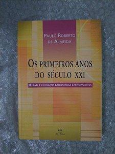 Os Primeiros Anos do Século XXI - Paulo Roberto de Almeida