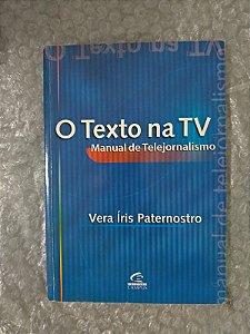 Texto na TV Manual de Telejornalismo - Vera Íris Paternostro