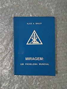 Miragem: Um Problema Mundial - Alice A. Bailey