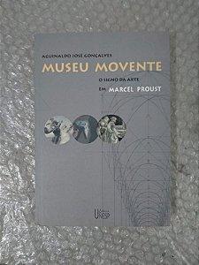 Museu Movente O Signo da Arte em Marcel Proust - Aguinaldo José Gonçalves