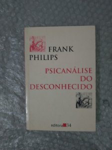 Psicanálise do Desconhecido - Frank Philips