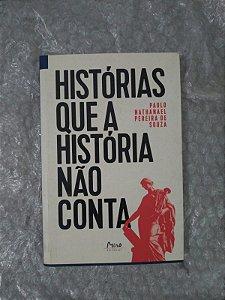 Histórias que a História não Conta - Paulo Nathanael Pereira de Souza