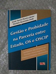 Gestão e Probidade na Parceria Entre Estado, Os e Oscip - Jessé Torres Pereira Júnior e Marinês Restelatto Dotti